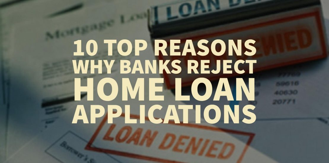 10 Top Reasons Why Banks Reject Home Loan Applications