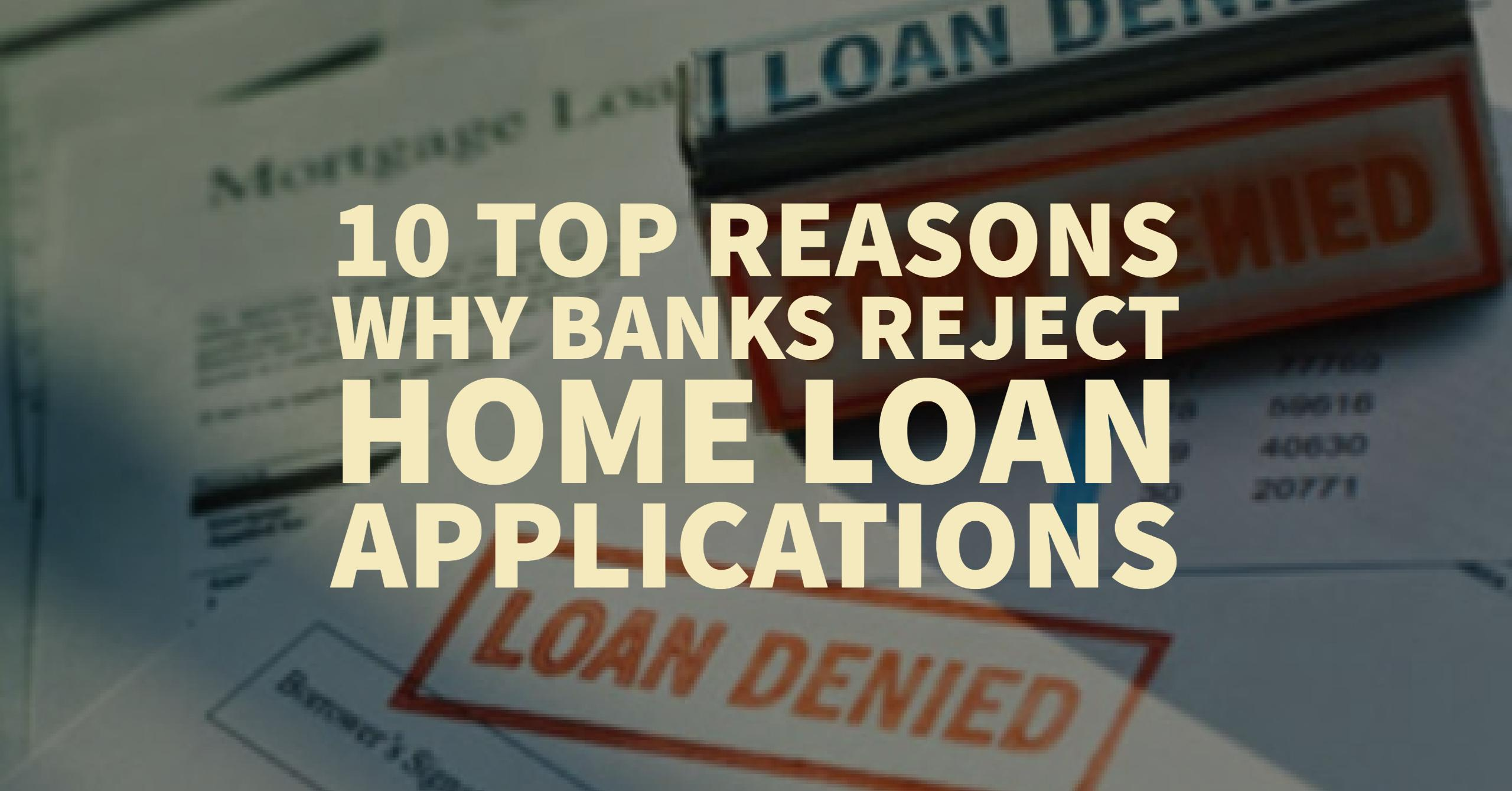 10-Top-Reasons-Why-Banks-Reject-Home-Loan-Applications