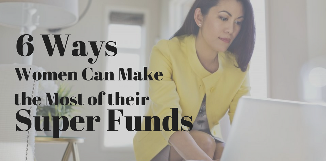 6-Ways-Women-Can-Make-the-Most-of-their-Super-Funds